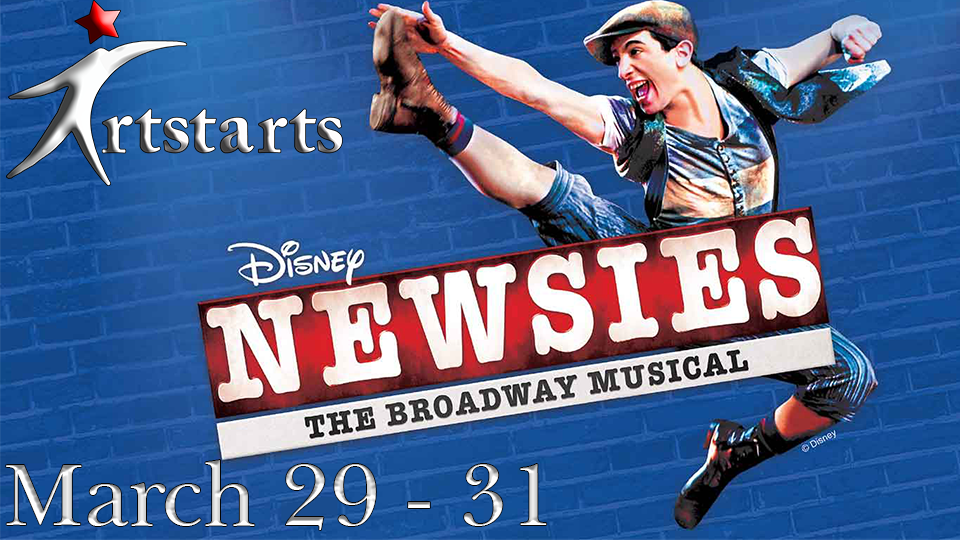 Newsies - The Broadway Musical - March 29 - 31