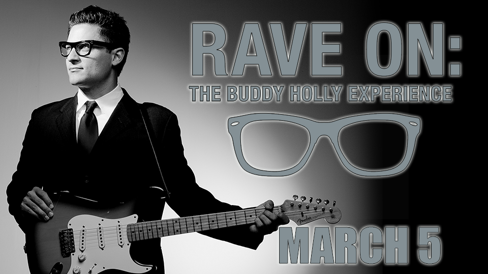 Rave On - The Buddy Holly Experience - March 5
