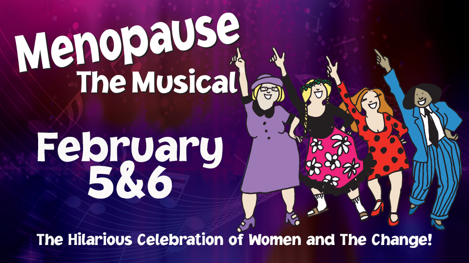 Menopause The Musical - February 5 & 6