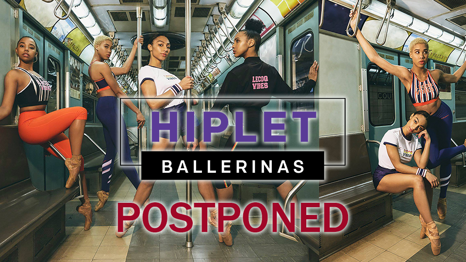 Hiplet Ballerinas - Postponed